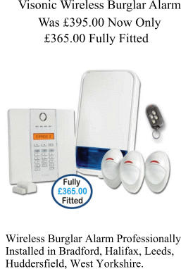 Visonic Wireless Burglar Alarm Was £395.00 Now Only £365.00 Fully Fitted Wireless Burglar Alarm Professionally Installed in Bradford, Halifax, Leeds, Huddersfield, West Yorkshire.